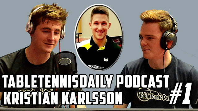 TableTennisDaily Podcast #1 - Kristian Karlsson